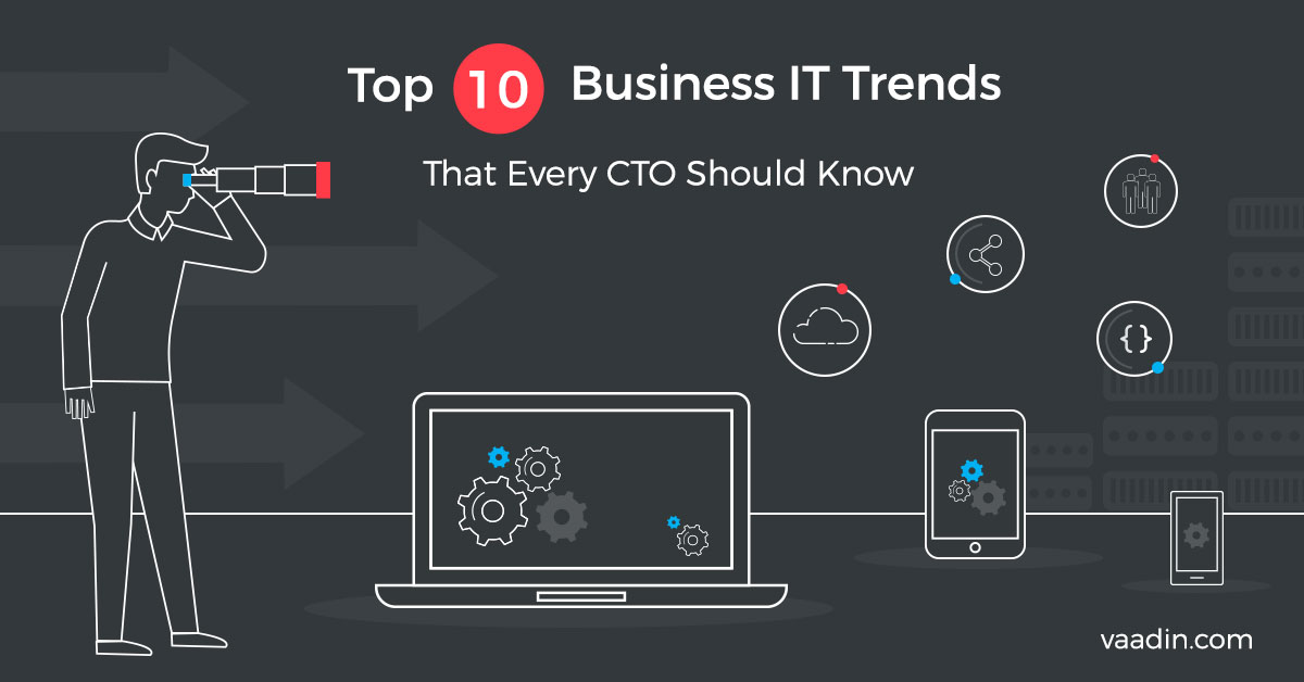 Top 10 Business IT Trends That Every CTO Should Know