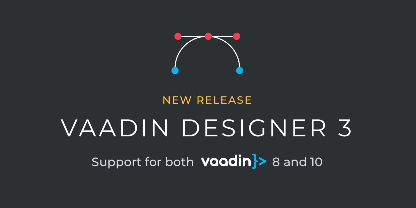 Vaadin Designer 3 supports both Vaadin 8 and Vaadin 10