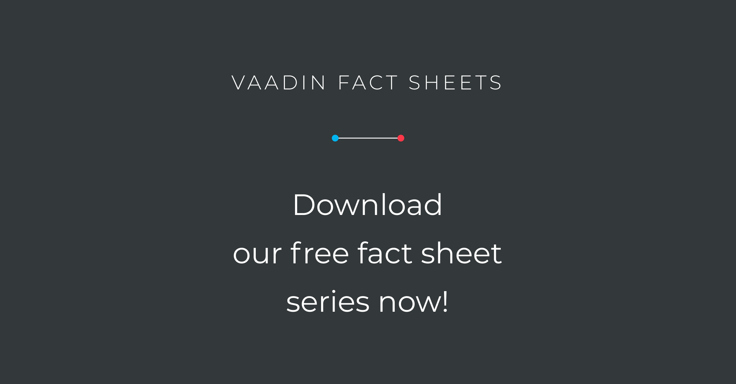 Free fact sheets introducing Vaadin and its features