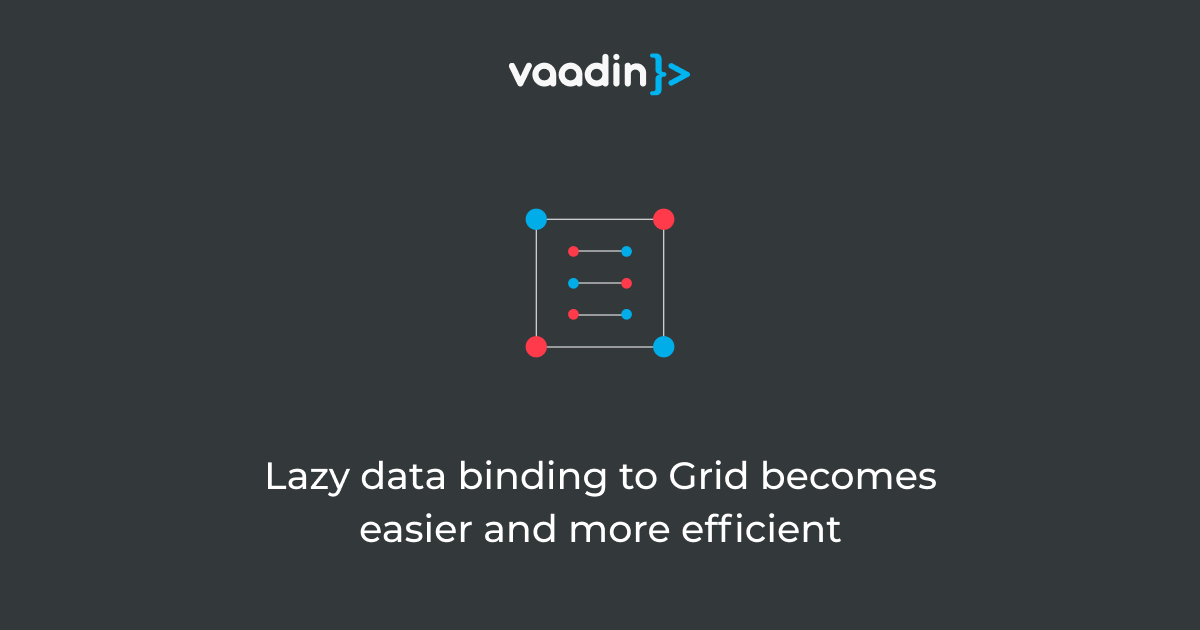 Data binding to Grid becomes easier and more efficient Vaadin