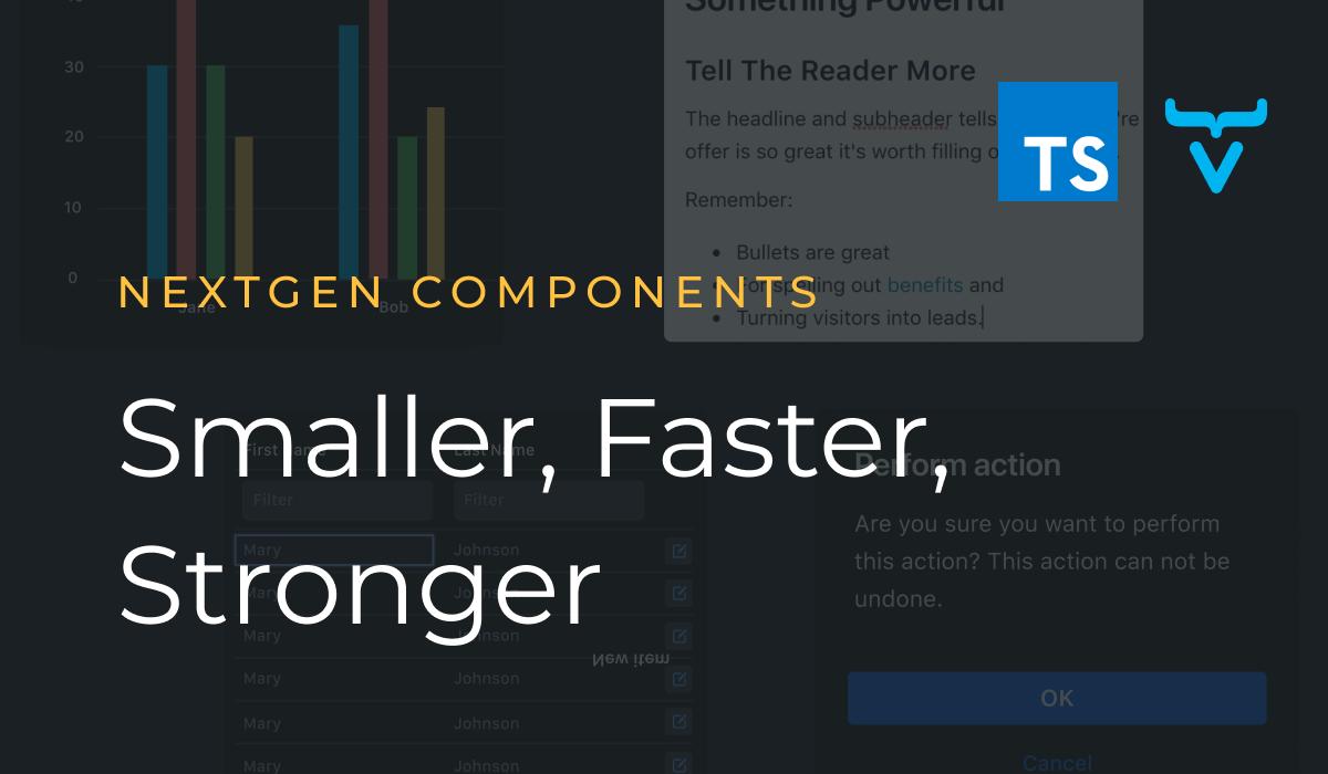 Next gen components: Smaller, Faster, Stronger